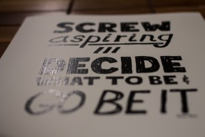 Screw Aspiring - Decide What To Be, And Go Be It (2) - Doug Neill Print