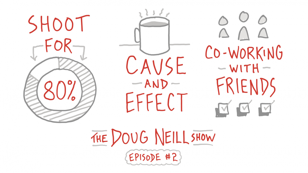 The Doug Neill Show: Episode #2; Shoot for 80%; Cause and Effect; Co-Working with Friends