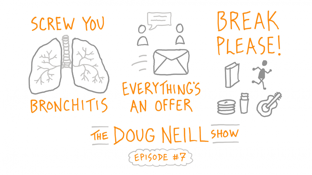 The Doug Neill Show - Episode 7 - Screw You Bronchitis, Everything's an Offer, Break Please