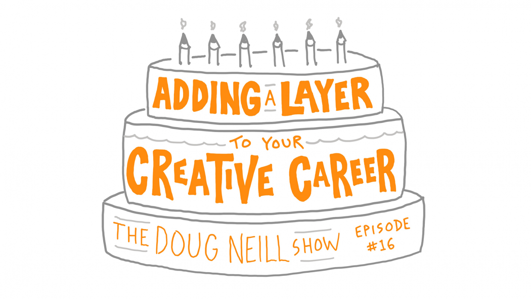 Adding a Layer to Your Creative Career - The Doug Neill Show - Episode 16