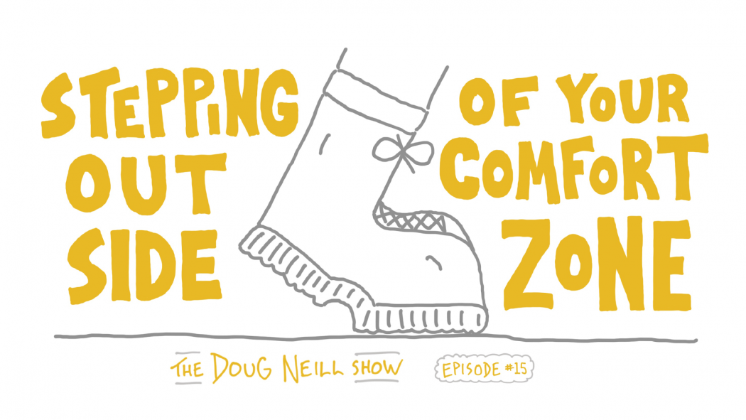 Stepping Outside of Your Comfort Zone - The Doug Neill Show - Episode #15