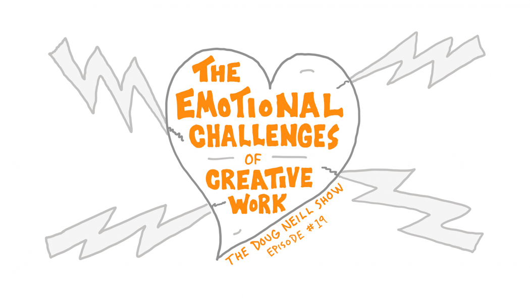 The Emotional Challenges Of Creative Work - The Doug Neill Show - Episode 19